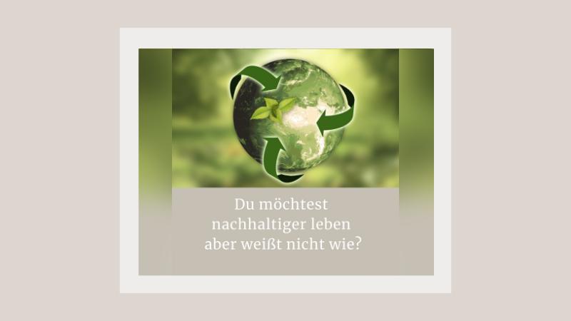 Du möchtest nachhaltiger leben, aber weißt nicht wie? | Nachhaltigkeit im Alltag - Zero Waste - Plastikfrei leben