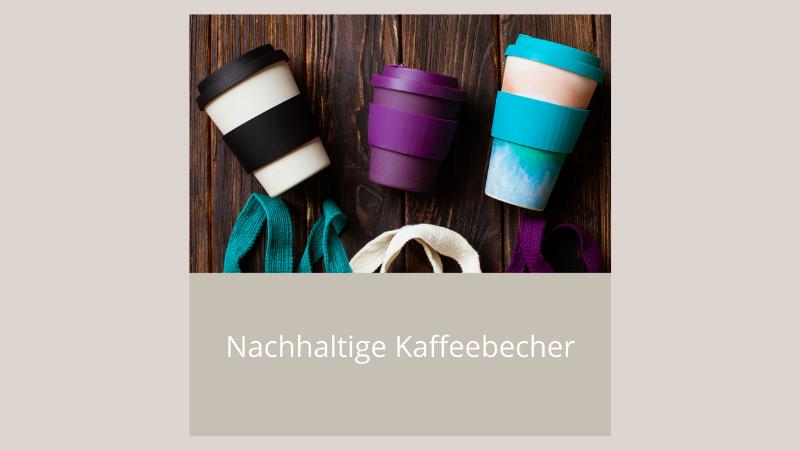 Nachhaltige Kaffeebecher | Nachhaltigkeit im Alltag - Zero Waste - Plastikfrei leben