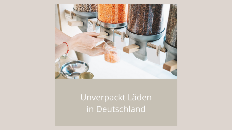 Unverpacktladen in Deutschland | Nachhaltigkeit im Alltag - Zero Waste - Plastikfrei leben