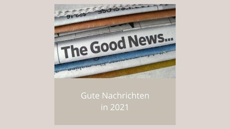 Gute Nachrichten in 2021