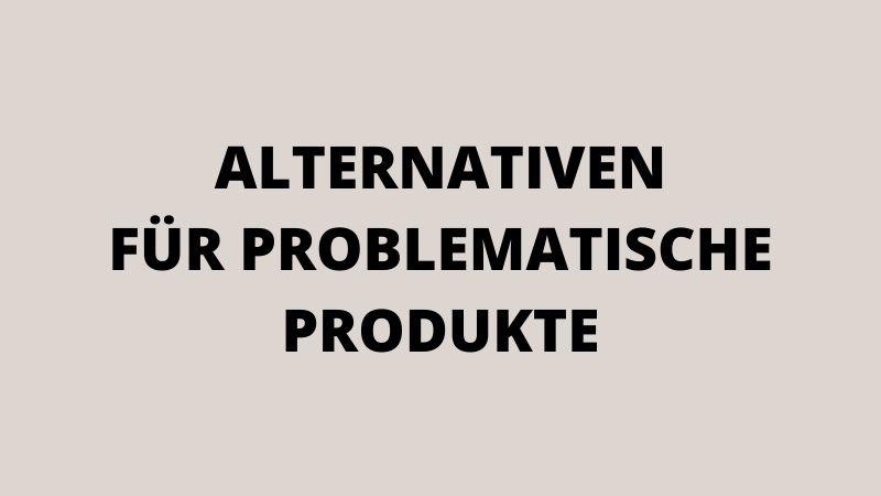 Alternativen für problematische Produkte