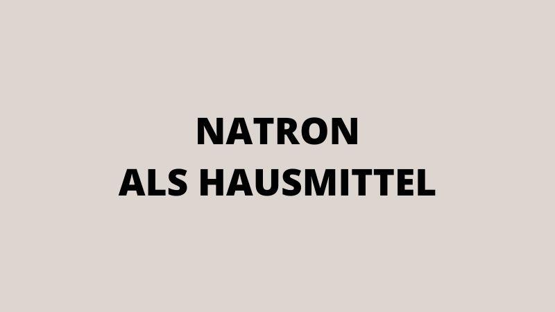 Natron als Hausmittel